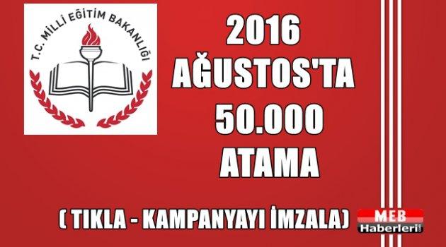 2016 Ağustos'ta 50 Bin Atama!!
