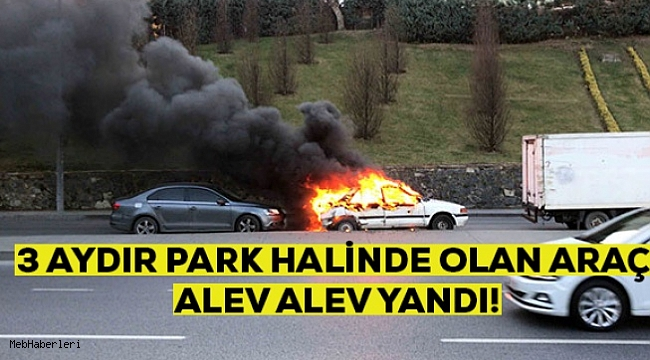 3 Aydır Park Halindeki Araç Alev Alev Yandı