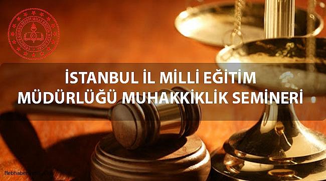İstanbul'da 2847 Okul Müdürüne Muhakkiklik Semineri