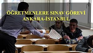 Öğretmenlere Sınav Görevi ( Ankara-İstanbul)