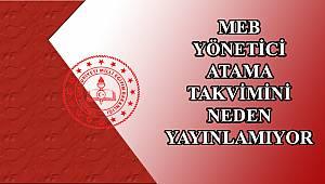 MEB Yönetici Atama Takvimini Neden Yayınlamıyor ?