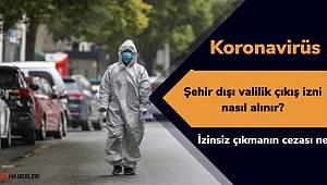 Şehir dışına çıkmak için valilikten çıkış izni nasıl alınır? Koronavirüs il dışı çıkış izni valilik. Karantina çıkış izni