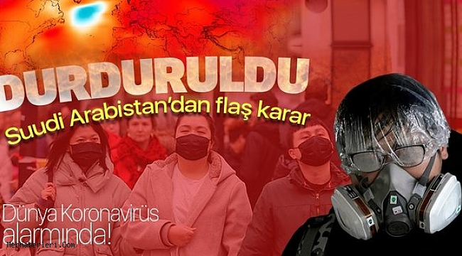 Suudi Arabistan'dan flaş Koronavirüs kararı! 9 ülkeye gidişleri durdurdu! .