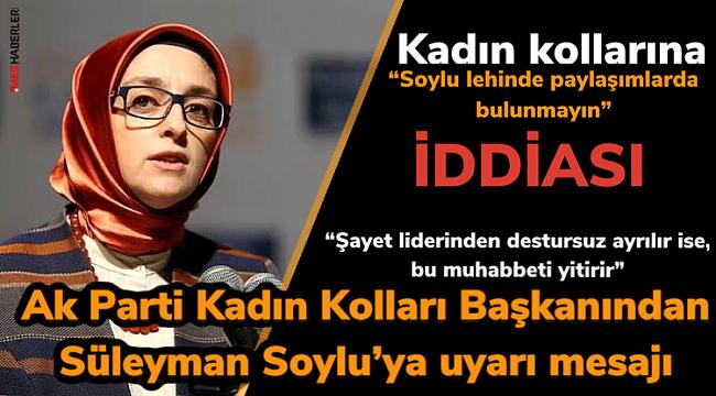 """Ak Parti Kadın Kolları Başkanından Soylu'ya imalı mesaj: """"liderindendestursuzayrılır ise.."""""""