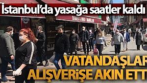 İstanbul'da yasağa saatler kala vatandaşlar alışverişe akın etti
