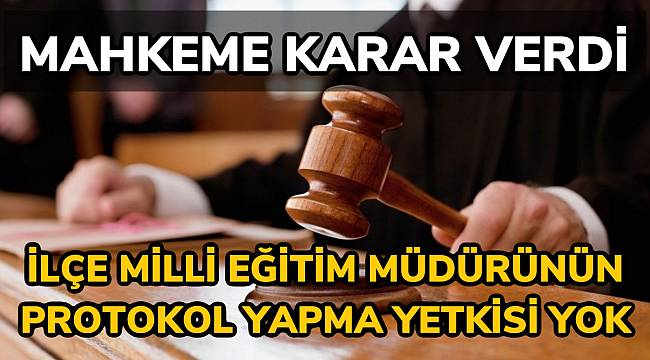 Mahkeme karar verdi: İlçe Milli Eğitim Müdürünün protokol yetkisi yok