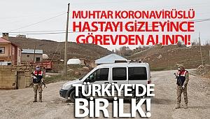 Muhtar Koronavirüslü hastayı gizleyince görevden alındı! Türkiye'de bir ilk