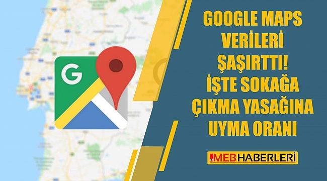 Google Maps Verileri Şaşırttı! İşte Sokağa Çıkma Yasağına Uyma Oranı