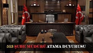 513 ŞUBE MÜDÜRÜ ATAMA DUYURUSU