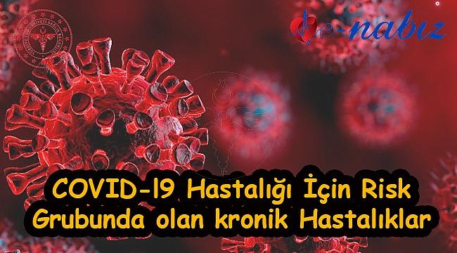 COVID-l9 Hastalığı İçin Risk Grubunda olan kronik Hastalıklar