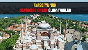 AYASOFYA 'NIN SEVİNCİNE ORTAK OLAMAYANLAR