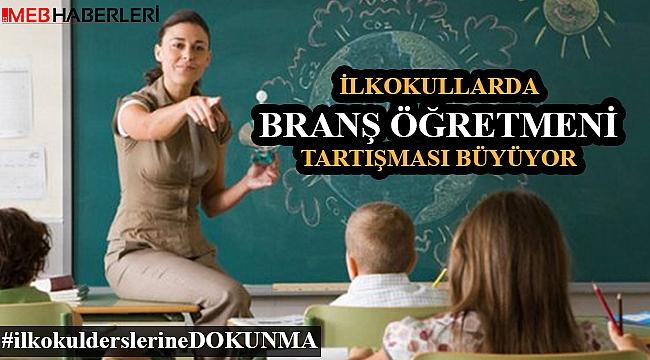 İlkokullarda Branş Öğretmeni Tartışması Büyüyor ?