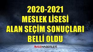 Meslek Lisesi Alan Seçim Sonuçları Açıklandı - 2020-2021