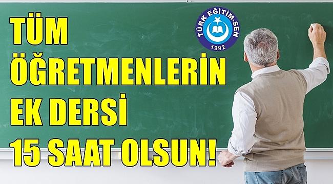 Tüm Öğretmenlerin Ek Dersi 15 Saat Olsun!