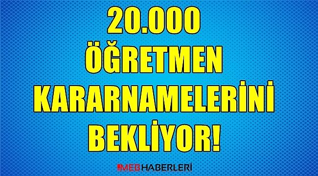 20.000 Öğretmen Kararnamelerini Bekliyor!