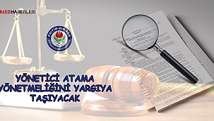 EBS Yönetici Atama Yönetmeliğini Yargıya Taşıyacak