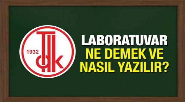 Laboratuvar nasıl yazılır? TDK'nın sözlüğüne göre laboratuvar ne demek? Doğru yazılışı...