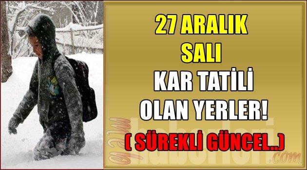 27 Aralık Salı Kar Tatili Olan Yerler! SÜREKLİ GÜNCEL..