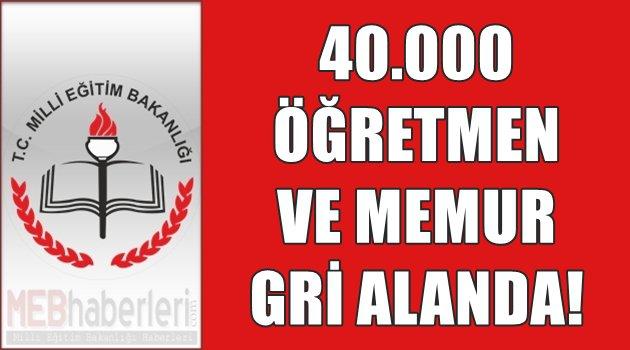 40 bin Öğretmen ve Memur Gri Alanda!