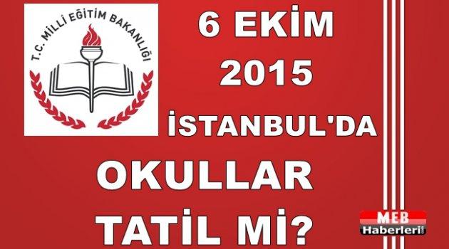 6 Ekim İstanbul'da Okullar Tatil mi?