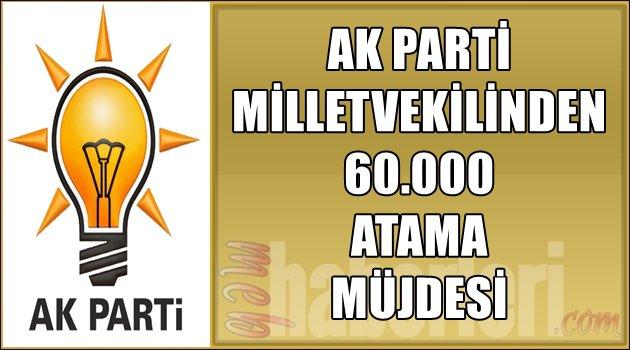 Ak Parti Milletvekilinden 60.000 Atama Müjdesi