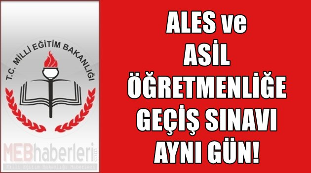 ALES ile Asil Öğretmenliğe Geçiş Sınavı Aynı Gün!