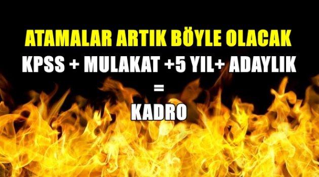 Atamalar Artık Böyle Olacak! KPSS + MULAKAT +5 YIL+ ADAYLIK=KADRO