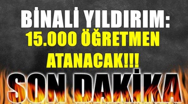 Binali Yıldırım: Öğretmen Atama Sayısı 15.000