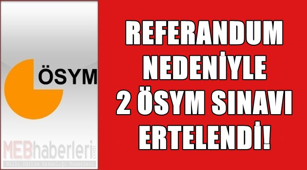 Referandum Nedeniyle 2 ÖSYM Sınavı Ertelendi!