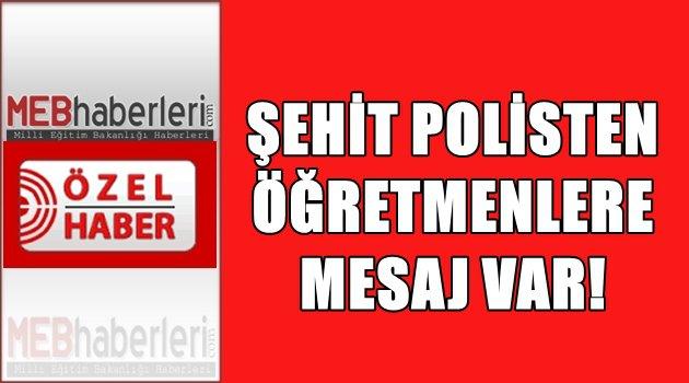 Şehit Polisin Öğretmenlere Mesajı!