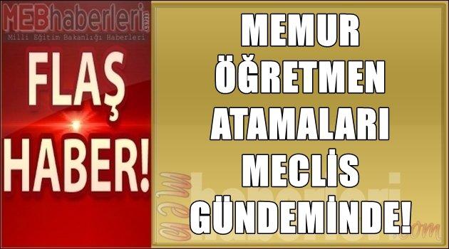Memur Öğretmen Atamaları Mecliste!