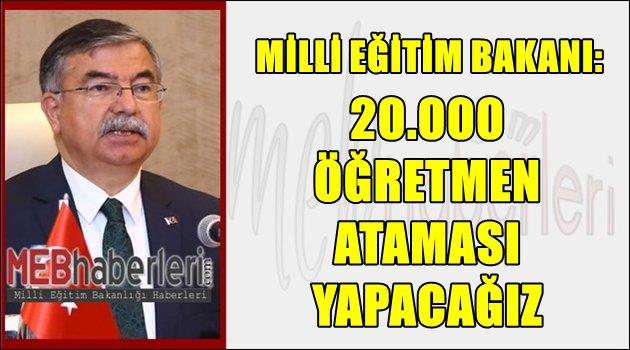 Milli Eğitim Bakanı: 20.000 Öğretmen Ataması Yapacağız!