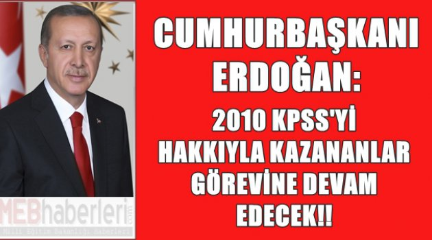 Son Dakika: Cumhurbaşkanından 2010 KPSS Açıklaması!