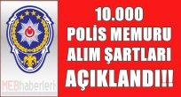 10.000 Polis Alım Şartları Açıklandı!