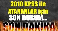 2010 KPSS ile Atananlar için Son Durum