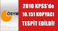 2010 KPSS'de 10.151 Kopyacı Tespit Edildi!