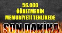 56 Bin Öğretmenin Memuriyeti Tehlikede!