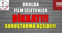 Okulda Film İzletenler Dikkat!! Soruşturma Açıldı!