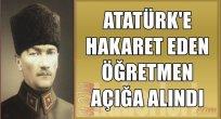 Atatürk'e Hakaret Eden Öğretmen Açığa Alındı