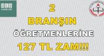 Bu 2 Branşın Öğretmenlerine 127 TL Zam!