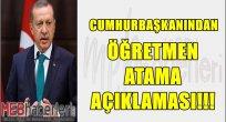 Cumhurbaşkanın'dan Öğretmen Ataması Açıklaması!!!