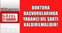 DOKTORA BAŞVURULARINDA YABANCI DİL ŞARTI KALDIRILMALIDIR