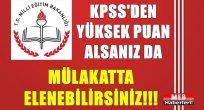 KPSS'den Yüksek Puan Alsanız da Mülakatta Elenebilirsiniz!!
