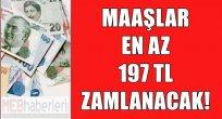 Maaşlar En Az 197 TL Zamlanacak!