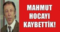 Mahmut Hoca'yı Kaybettik
