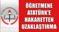 Öğretmen, Atatürk'e Hakaret İddiasıyla Görevden Uzaklaştırıldı.
