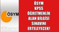 ÖSYM, KPSS Öğretmenlik Alan Bilgisi Sınavını Erteleyecek!