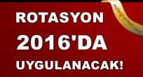 Rotasyon 2016'da Uygulanacak!