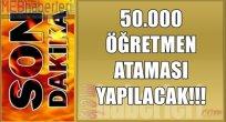 Son Dakika: 50.000 Öğretmen Atanacak!
