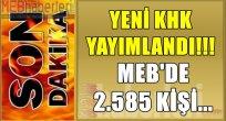Yeni KHK Yayımlandı! MEB'de 2.585 Kişi...